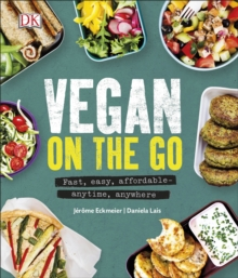 Vegan on the Go : Fast, easy, affordable-anytime, anywhere, Hardback Book