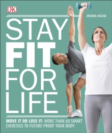 Stay Fit For Life : Move It or Lose It: More than 60 Smart Exercises to Future-Proof your Body, Paperback Book