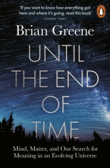 Until the End of Time : Mind, Matter, and Our Search for Meaning in an Evolving Universe, EPUB eBook