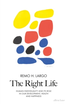 The Right Life : Human Individuality and its role in our development, health and happiness, Hardback Book