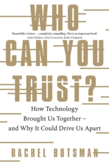 Who Can You Trust? : How Technology Brought Us Together - and Why It Could Drive Us Apart, Paperback / softback Book