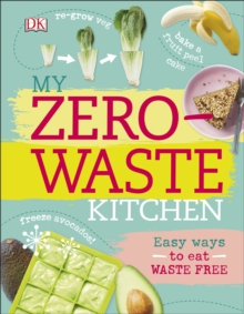My Zero-Waste Kitchen : Easy Ways to Eat Waste Free, Hardback Book