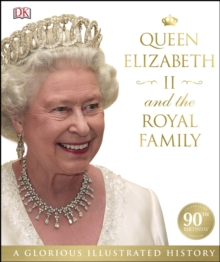Queen Elizabeth II and the Royal Family : A Glorious Illustrated History, PDF eBook