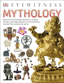 Mythology : Discover the amazing adventures of gods, heroes, and magical beasts in extraordinary stories from around the world, Paperback Book
