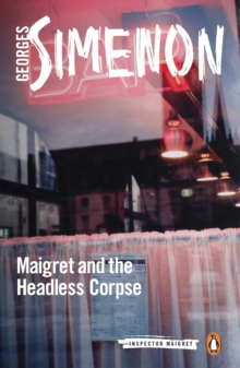 Maigret and the Headless Corpse : Inspector Maigret #47, Paperback Book