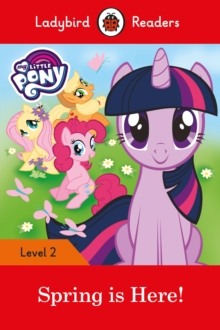 My Little Pony: Spring is Here! - Ladybird Readers Level 2, Paperback Book