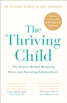 The Thriving Child : The Science Behind Reducing Stress and Nurturing Independence, Paperback Book