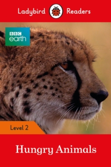 BBC Earth: Hungry Animals - Ladybird Readers Level 2, Paperback Book
