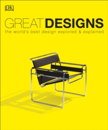 Great Designs : The World's Best Design Explored and Explained, Paperback / softback Book