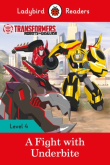 Transformers: A Fight with Underbite  - Ladybird Readers Level 4, Paperback Book