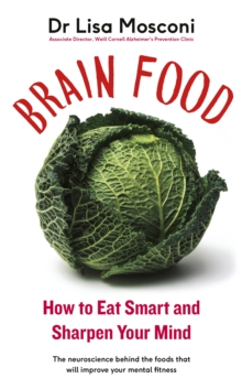 Brain Food : How to Eat Smart and Sharpen Your Mind, Paperback Book