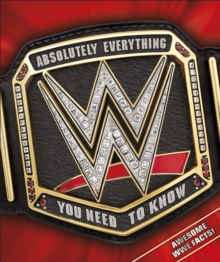 Wwe Absolutely Everything You Need to Know, Hardback Book