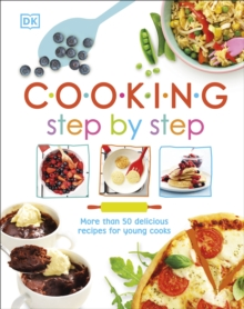 Cooking Step By Step : More than 50 Delicious Recipes for Young Cooks, Hardback Book