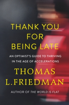 Thank You for Being Late : An Optimist's Guide to Thriving in the Age of Accelerations, Hardback Book