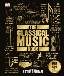 The Classical Music Book : Big Ideas Simply Explained, Hardback Book
