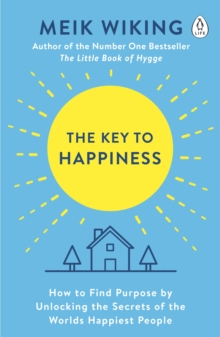 The Key to Happiness : How to Find Purpose by Unlocking the Secrets of the World's Happiest People, Paperback / softback Book