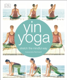 Yin Yoga : Stretch the mindful way, Paperback Book