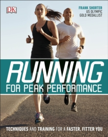 Running for Peak Performance : Techniques and Training for a Faster, Fitter You, Paperback Book