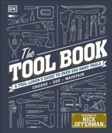 The Tool Book : A Tool-Lover's Guide to Over 200 Hand Tools, Hardback Book