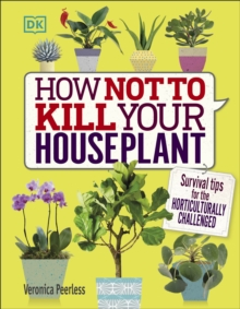 How Not to Kill Your House Plant : Survival tips for the horticulturally challenged, Hardback Book