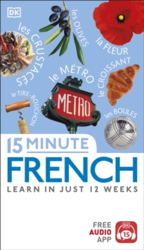 15 Minute French : Learn in Just 12 Weeks, Paperback / softback Book