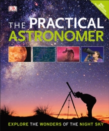 The Practical Astronomer : Explore the Wonder of the Night Sky, Hardback Book