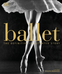 Ballet : The Definitive Illustrated Story, Hardback Book