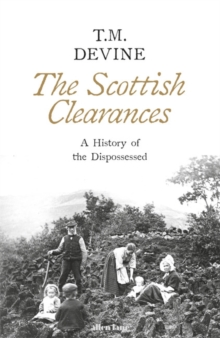 The Scottish Clearances : A History of the Dispossessed, 1600-1900, Hardback Book