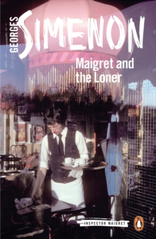 Maigret and the Loner : Inspector Maigret #73, Paperback / softback Book