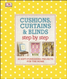 Cushions, Curtains and Blinds Step by Step : 25 Soft-Furnishing Projects for the Home, PDF eBook