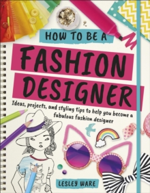 How To Be A Fashion Designer, Paperback Book
