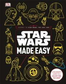 Star Wars Made Easy : A Beginner's Guide to a Galaxy Far, Far Away, Hardback Book