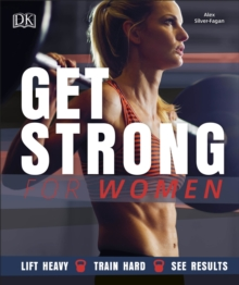 Get Strong For Women : Lift Heavy, Train Hard, See Results, Paperback Book