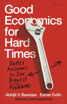 Good Economics for Hard Times : Better Answers to Our Biggest Problems, Hardback Book