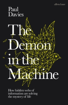 The Demon in the Machine : How Hidden Webs of Information Are Finally Solving the Mystery of Life, Hardback Book