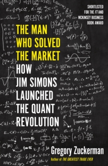 The Man Who Solved the Market : How Jim Simons Launched the Quant Revolution, Paperback / softback Book