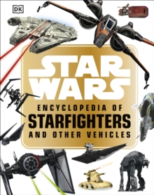 Star Wars (TM) Encyclopedia of Starfighters and Other Vehicles, Hardback Book