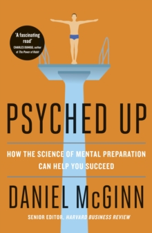 Psyched Up : How the Science of Mental Preparation Can Help You Succeed, Paperback Book