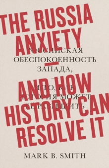 The Russia Anxiety : And How History Can Resolve It, Hardback Book