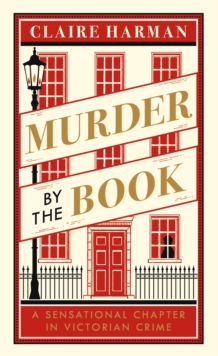 Murder by the Book : A Sensational Chapter in Victorian Crime, Hardback Book