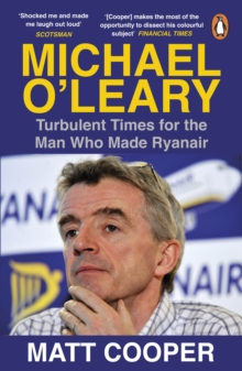 Michael O'Leary : Turbulent Times for the Man Who Made Ryanair, Paperback / softback Book