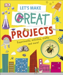 Let's Make Great Projects : Experiments to Try, Crafts to Create, and Lots to Learn!, Hardback Book