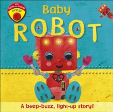 Baby Robot : A Beep-buzz, Light-up Story!, Board book Book