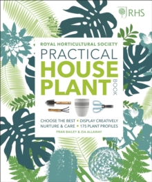 RHS Practical House Plant Book : Choose The Best, Display Creatively, Nurture and Care, 175 Plant Profiles, Hardback Book