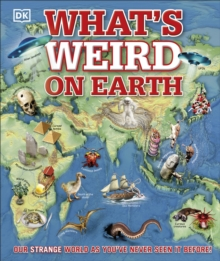 What's Weird on Earth : Our strange world as you've never seen it before!, Hardback Book