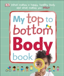 My Top to Bottom Body Book : What Makes a Happy, Healthy Body and What Makes You?, Hardback Book