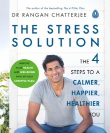 The Stress Solution : 4 steps to a calmer, happier, healthier you, Paperback / softback Book