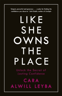 Like She Owns the Place : Unlock the Secret of Lasting Confidence, Paperback / softback Book