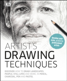 Artist's Drawing Techniques : Discover How to Draw Landscapes, People, Still Lifes and More, in Pencil, Charcoal, Pen and Pastel, PDF eBook