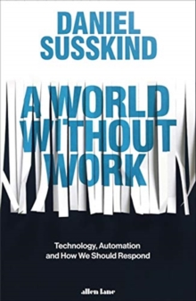 A World Without Work : Technology, Automation and How We Should Respond, Hardback Book